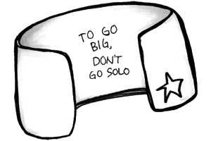 To go big, don't go solo